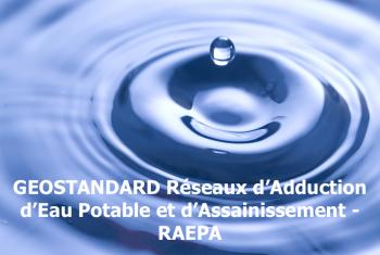 Validation du géostandard sur les réseaux d'adduction d'eau potable et d'assainissement - RAEPA